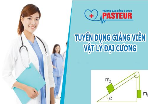 Tuyển dụng Giáo viên Vật Lý Đại Cương tại Trường Cao đẳng Y Dược Pasteur